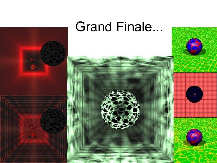 Grand Finale. . .