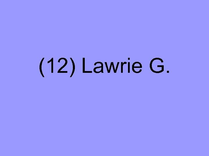 (12) Lawrie G.