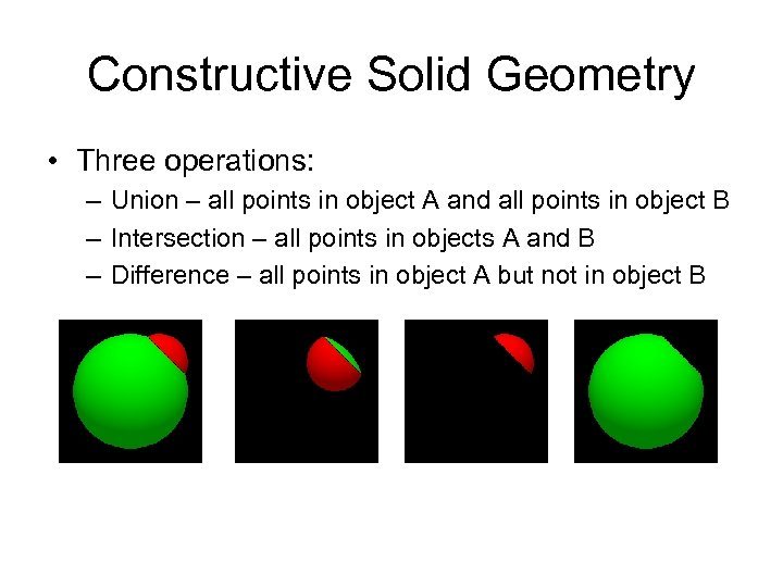 Constructive Solid Geometry • Three operations: – Union – all points in object A