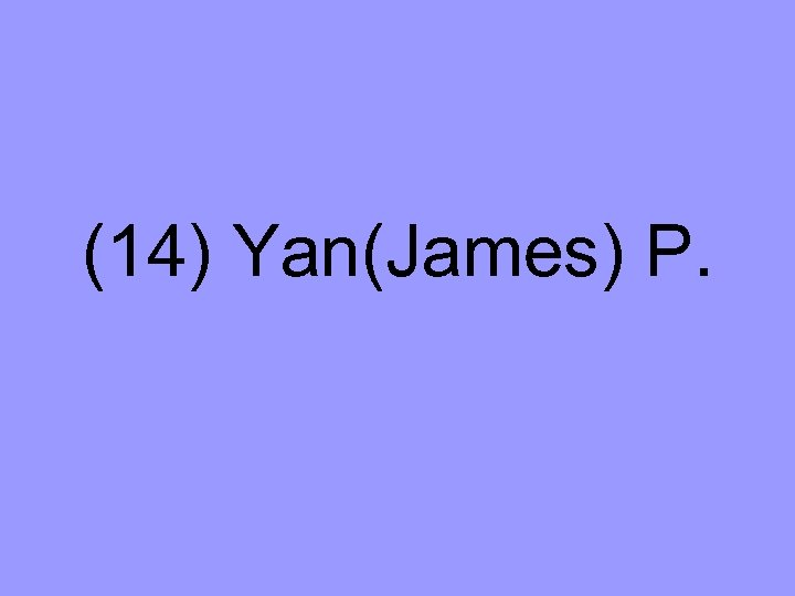 (14) Yan(James) P.