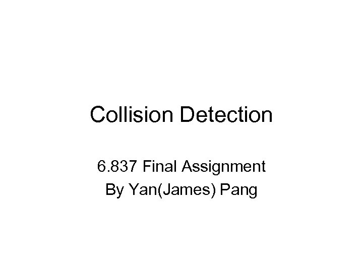 Collision Detection 6. 837 Final Assignment By Yan(James) Pang