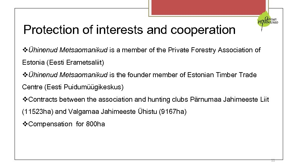 Protection of interests and cooperation Ühinenud Metsaomanikud is a member of the Private Forestry