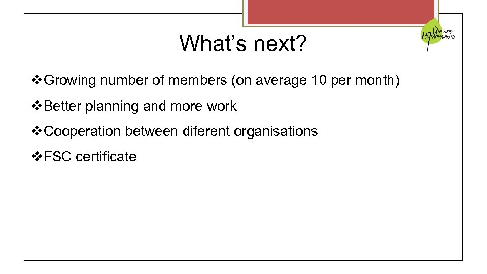 What's next? Growing number of members (on average 10 per month) Better planning and