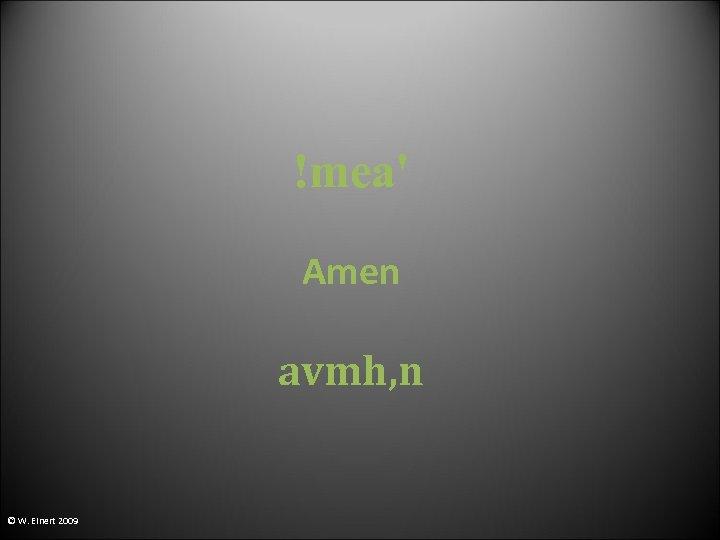!mea' Amen avmh, n © W. Einert 2009