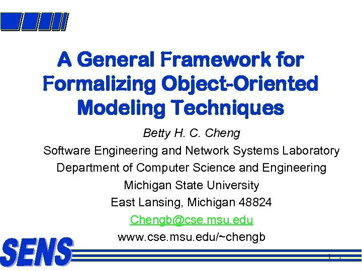 A General Framework for Formalizing Object-Oriented Modeling Techniques Betty H. C. Cheng Software Engineering