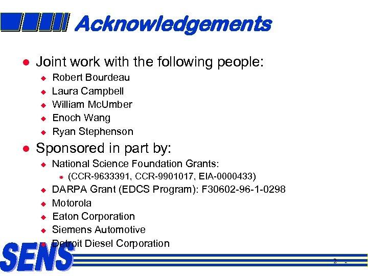 Acknowledgements l Joint work with the following people: u u u l Robert Bourdeau