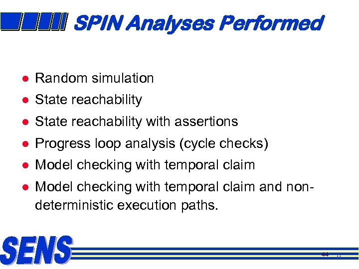 SPIN Analyses Performed l Random simulation l State reachability with assertions l Progress loop