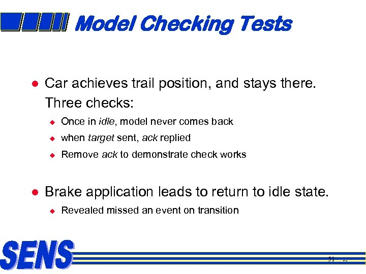 Model Checking Tests l Car achieves trail position, and stays there. Three checks: u