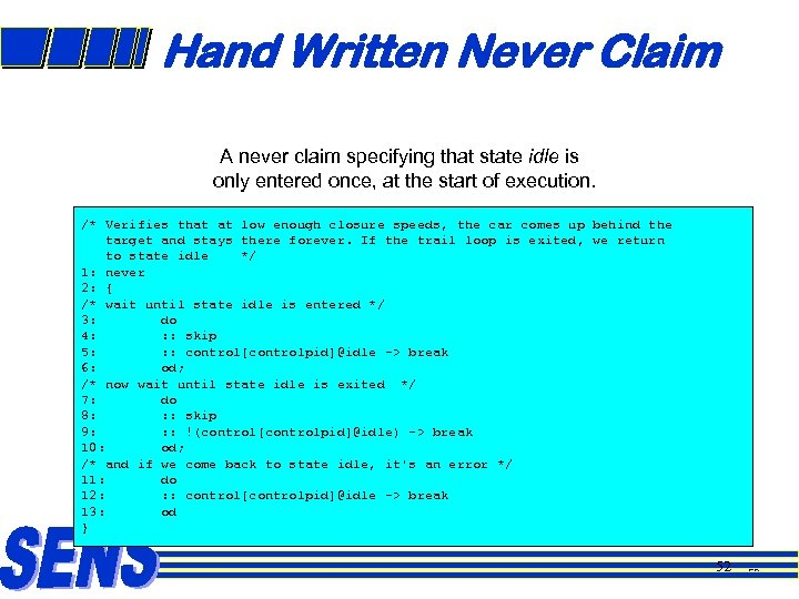 Hand Written Never Claim A never claim specifying that state idle is only entered