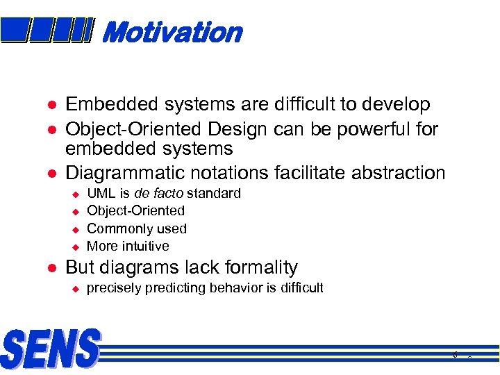 Motivation l l l Embedded systems are difficult to develop Object-Oriented Design can be