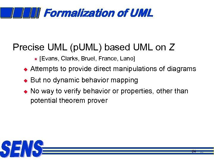 Formalization of UML Precise UML (p. UML) based UML on Z [Evans, Clarks, Bruel,