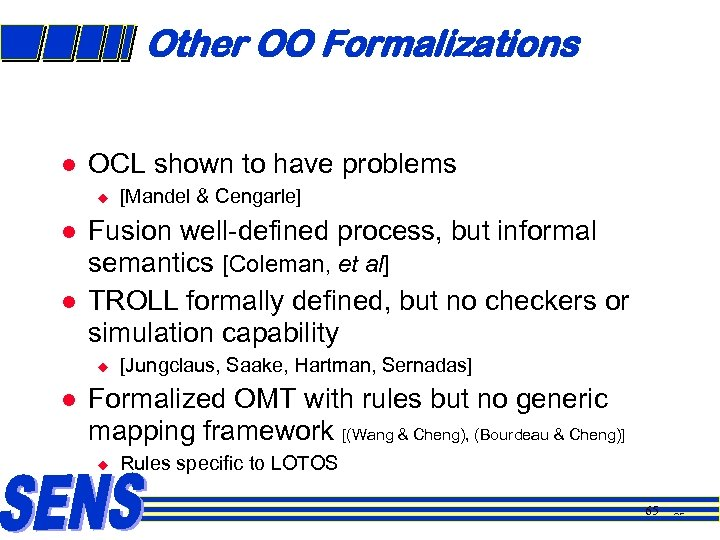 Other OO Formalizations l OCL shown to have problems u l l Fusion well-defined