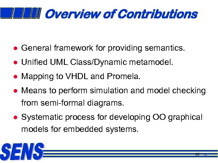 Overview of Contributions l General framework for providing semantics. l Unified UML Class/Dynamic metamodel.