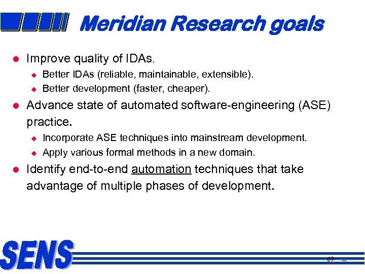 Meridian Research goals l Improve quality of IDAs. u u l Advance state of