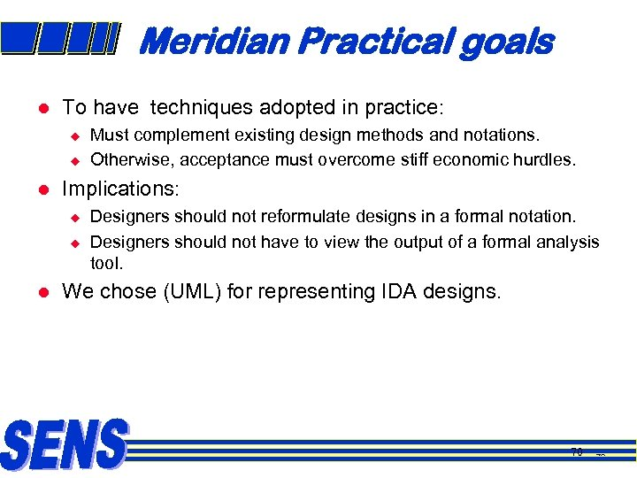 Meridian Practical goals l To have techniques adopted in practice: u u l Implications: