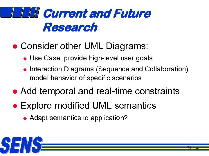 Current and Future Research l Consider other UML Diagrams: u u Use Case: provide