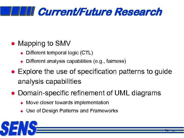 Current/Future Research l Mapping to SMV u Different temporal logic (CTL) u Different analysis