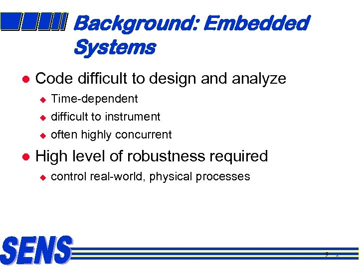 Background: Embedded Systems l Code difficult to design and analyze u u u l