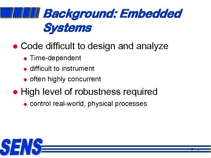 Background: Embedded Systems l Code difficult to design and analyze u u u l