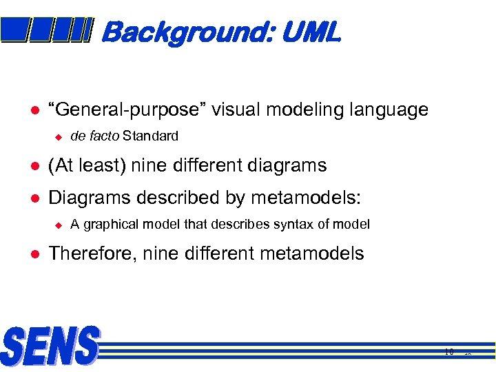 "Background: UML l ""General-purpose"" visual modeling language u de facto Standard l (At least)"