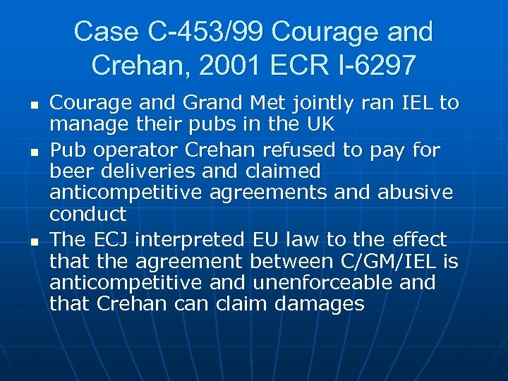 Case C-453/99 Courage and Crehan, 2001 ECR I-6297 n n n Courage and Grand