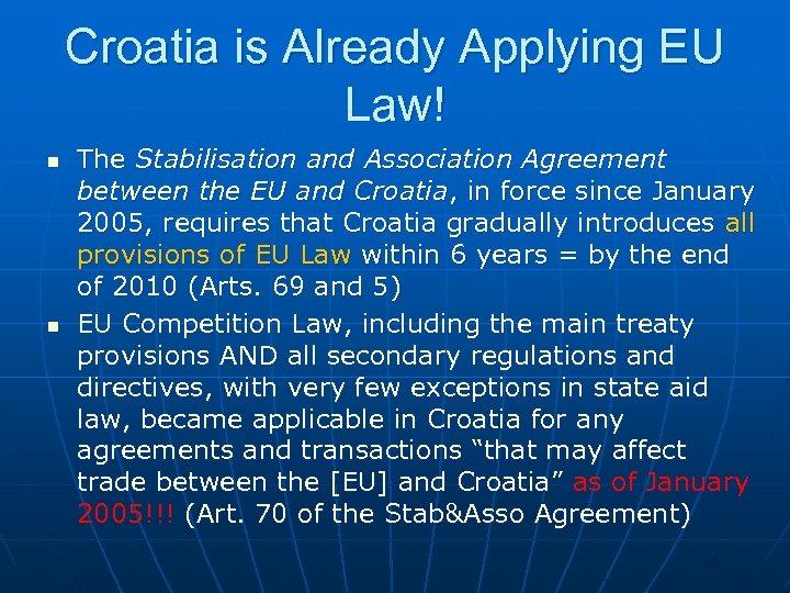 Croatia is Already Applying EU Law! n n The Stabilisation and Association Agreement between