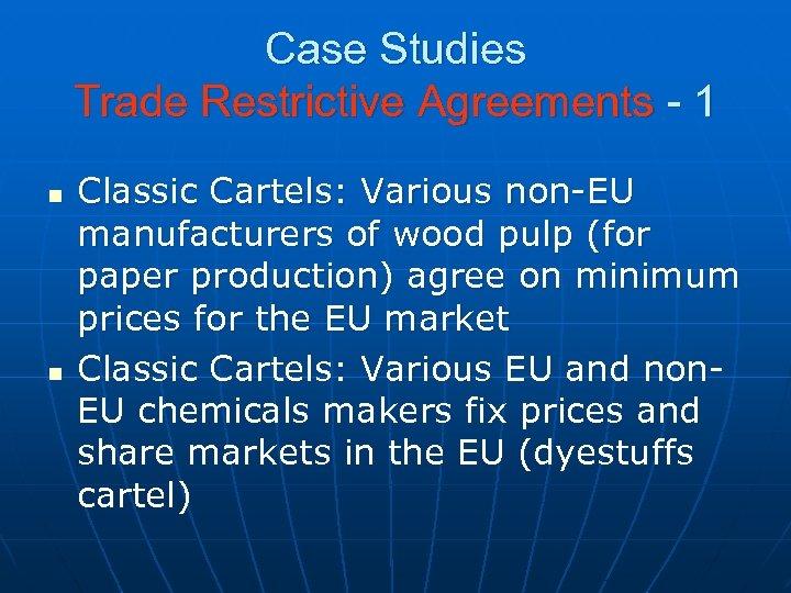 Case Studies Trade Restrictive Agreements - 1 n n Classic Cartels: Various non-EU manufacturers