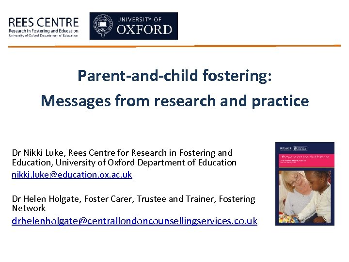 Parent-and-child fostering: Messages from research and practice Dr Nikki Luke, Rees Centre for Research