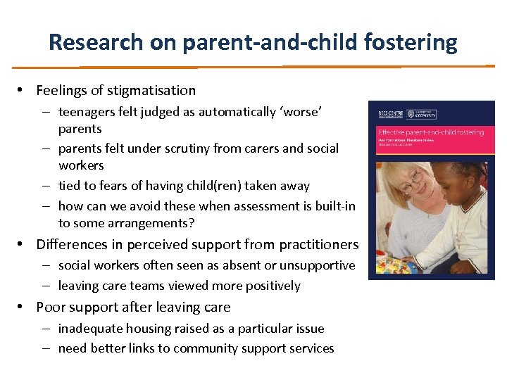 Research on parent-and-child fostering • Feelings of stigmatisation – teenagers felt judged as automatically