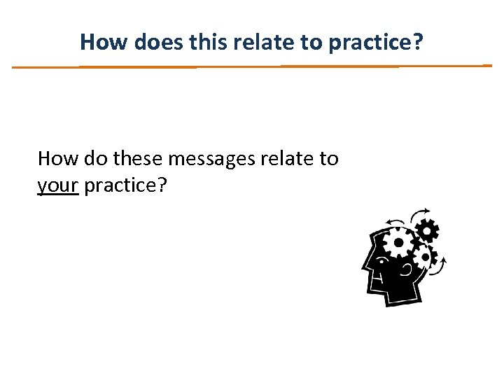 How does this relate to practice? How do these messages relate to your practice?