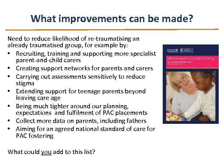 What improvements can be made? Need to reduce likelihood of re-traumatising an already traumatised