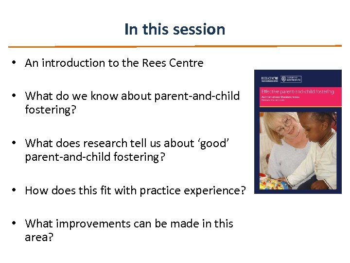 In this session • An introduction to the Rees Centre • What do we