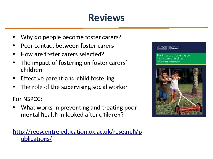 Reviews Why do people become foster carers? Peer contact between foster carers How are