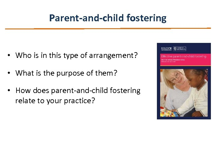Parent-and-child fostering • Who is in this type of arrangement? • What is the