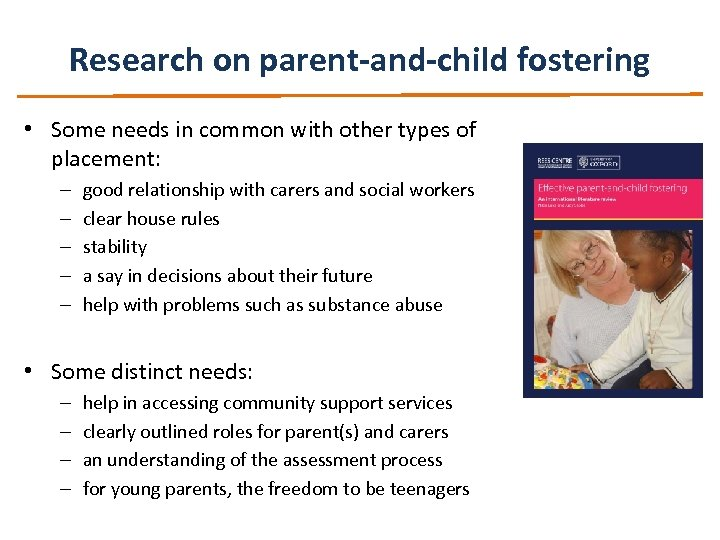 Research on parent-and-child fostering • Some needs in common with other types of placement: