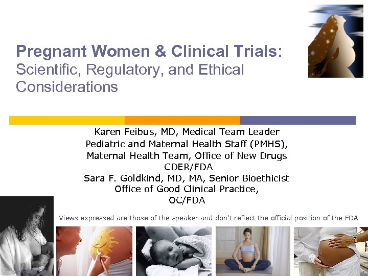 Pregnant Women & Clinical Trials: Scientific, Regulatory, and Ethical Considerations Karen Feibus, MD, Medical