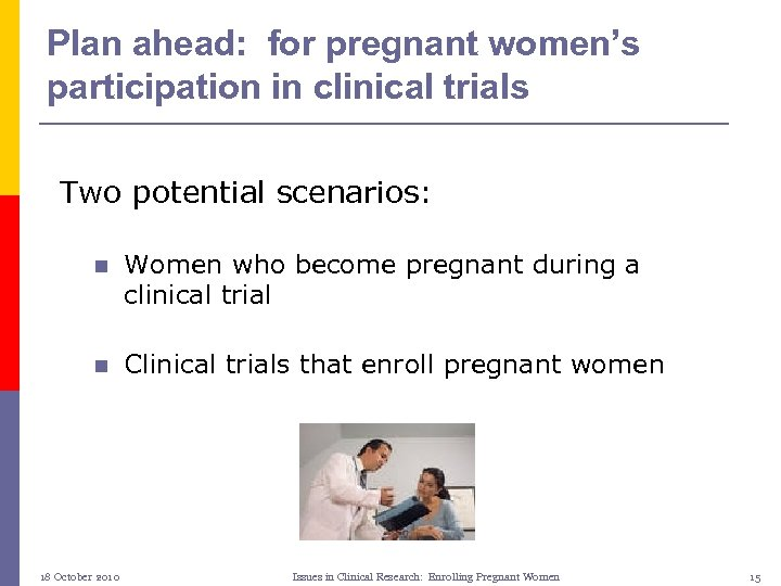 Plan ahead: for pregnant women's participation in clinical trials Two potential scenarios: n Women