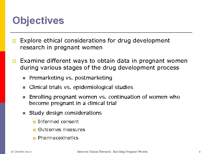 Objectives p Explore ethical considerations for drug development research in pregnant women p Examine