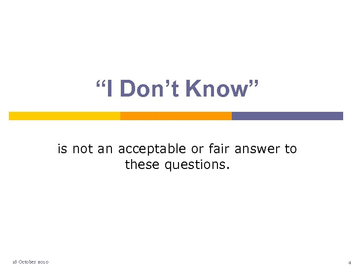 """I Don't Know"" is not an acceptable or fair answer to these questions. 18"