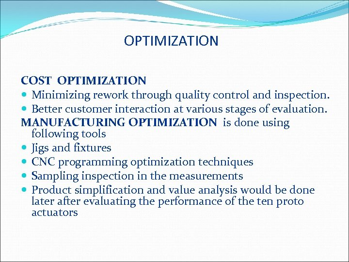 OPTIMIZATION COST OPTIMIZATION Minimizing rework through quality control and inspection. Better customer interaction at