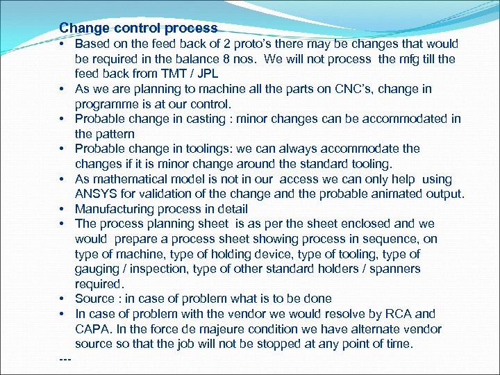 Change control process • Based on the feed back of 2 proto's there may