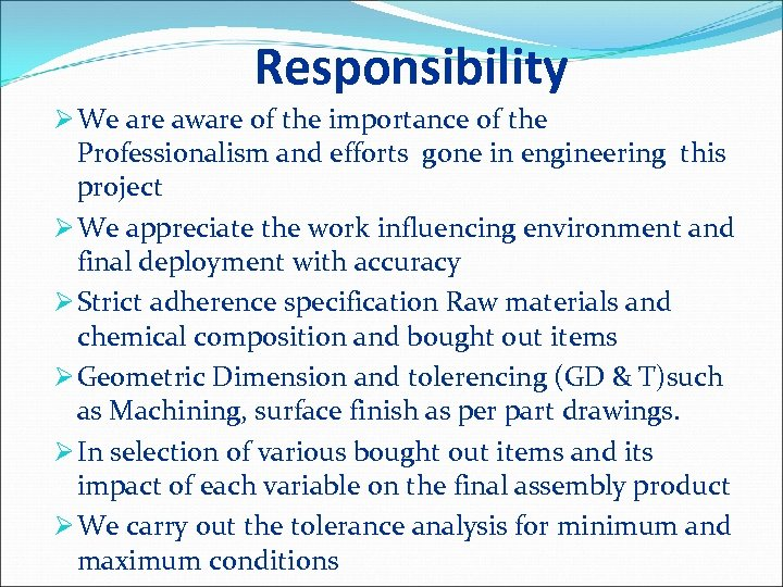 Responsibility Ø We are aware of the importance of the Professionalism and efforts gone