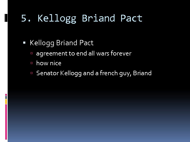 5. Kellogg Briand Pact agreement to end all wars forever how nice Senator Kellogg