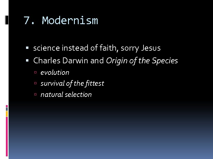 7. Modernism science instead of faith, sorry Jesus Charles Darwin and Origin of the
