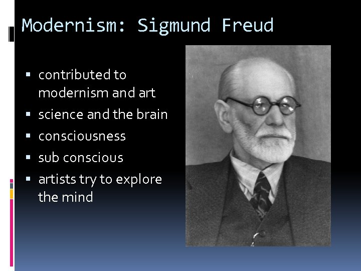 Modernism: Sigmund Freud contributed to modernism and art science and the brain consciousness sub