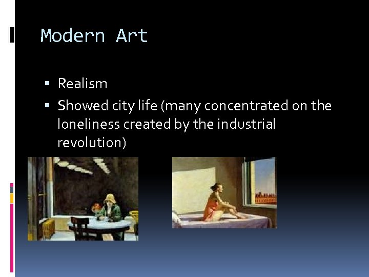 Modern Art Realism Showed city life (many concentrated on the loneliness created by the