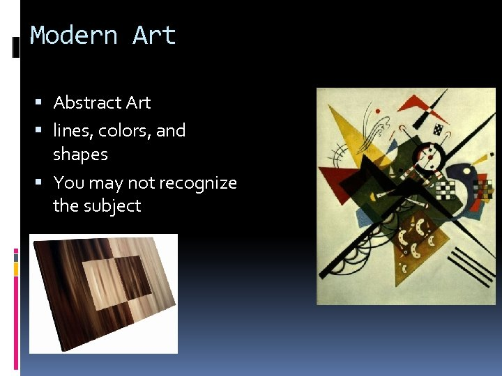 Modern Art Abstract Art lines, colors, and shapes You may not recognize the subject