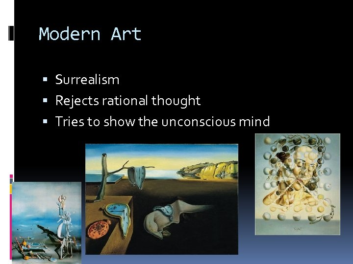 Modern Art Surrealism Rejects rational thought Tries to show the unconscious mind