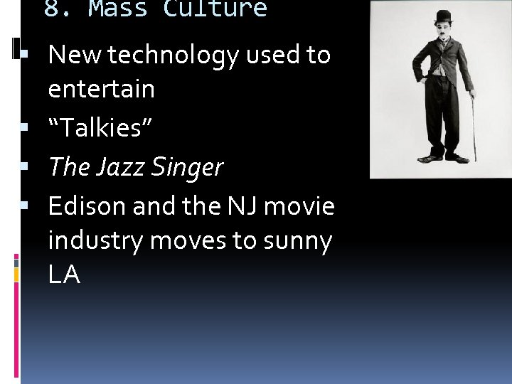 """8. Mass Culture New technology used to entertain """"Talkies"""" The Jazz Singer Edison and"""