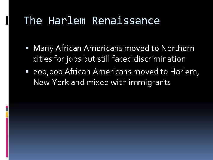 The Harlem Renaissance Many African Americans moved to Northern cities for jobs but still